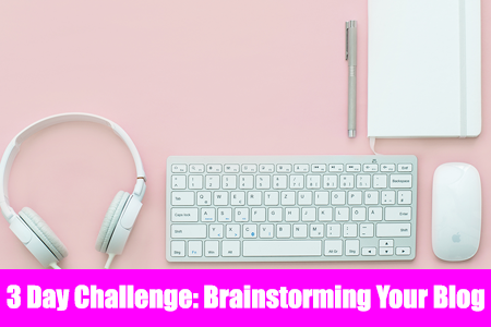 Three Day Challenge: Brainstorm your Blog