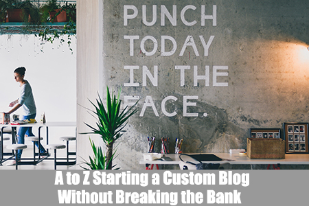 A to Z Starting a Custom Blog Without Breaking the Bank